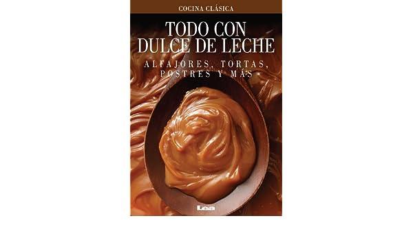 Todo con Dulce de Leche. Alfajores, tortas, postres y más eBook: Maria Nuñez Quesada: Amazon.es: Tienda Kindle