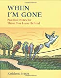 img - for When I'm Gone: Practical Notes For Those You Leave Behind book / textbook / text book