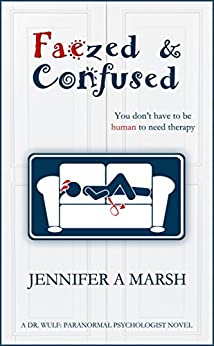 Faezed & Confused (Dr. Wulf: Paranormal Psychologist Book 1) by [Marsh, Jennifer A.]