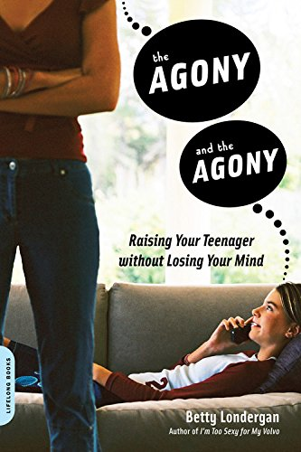 The Agony and the Agony: Raising Your Teenager without Losing Your Mind PDF