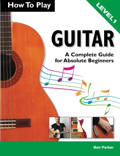 How To Play Guitar: A Complete Guide for Absolute Beginners - Level 1 by Brand: Kyle Craig Publishing