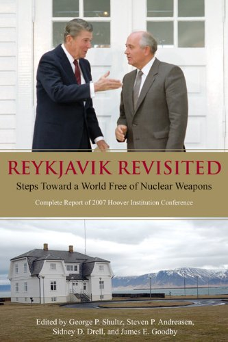 Reykjavik Revisited: Steps Toward a World Free of Nuclear Weapons—Complete Report of 2007 Hoover Institution Conference (Hoover Institution Press Publication)