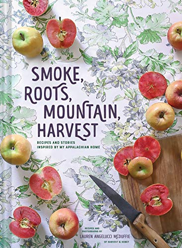 Smoke, Roots, Mountain, Harvest: Recipes and Stories Inspired by My Appalachian Home by Lauren McDuffie