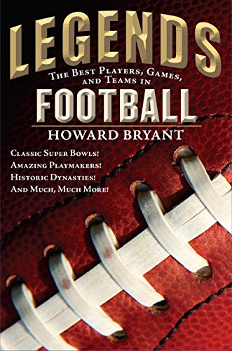 Legends: The Best Players, Games, and Teams in Football: Classic Super Bowls! Amazing Playmakers! Historic Dynasties! And Much, Much More! (Best Games In Nfl History)
