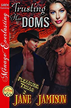 Trusting Her Doms [Pleasure, Texas 2] (Siren Publishing Menage Everlasting) by [Jamison, Jane]