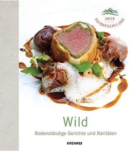 Wild: Bodenständige Gerichte und Raritäten (Unser kulinarisches Erbe)