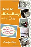 How to Make Money Using Etsy, Timothy Adam, 0470944560