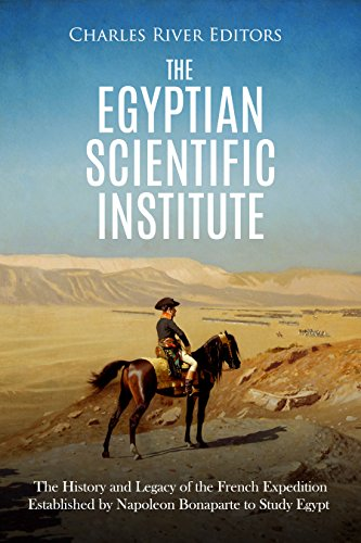 The Egyptian Scientific Institute: The History and Legacy of the French Expedition Established by Napoleon Bonaparte to Study Egypt
