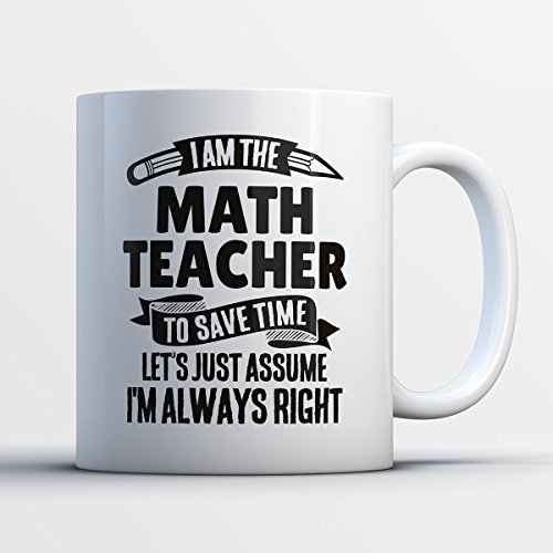 Math Teacher Coffee Mug – I Am The Math Teacher - Funny 11 oz White Ceramic Tea Cup - Humorous and Cute Math Teacher Gifts with Math Teacher Sayings