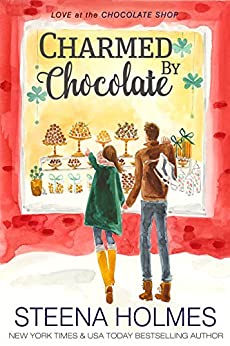 Charmed by Chocolate (Love at the Chocolate Shop Book 6) by [Holmes, Steena]