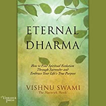 ETERNAL DHARMA: HOW TO FIND SPIRITUAL EVOLUTION THROUGH SURRENDER AND EMBRACE YOUR LIFE'S TRUE PURPOSE
