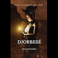 DJORBESÉ: LA SORCIÈRE PROTECTRICE (French Edition)