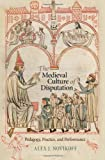 The Medieval Culture of Disputation: Pedagogy, Practice, and Performance (The Middle Ages Series), Alex J. Novikoff, 0812245385