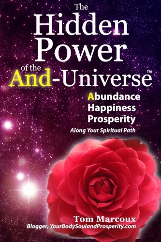 The Hidden Power of the AND-Universe: Abundance, Happiness, Prosperity – Along Your Spiritual Path