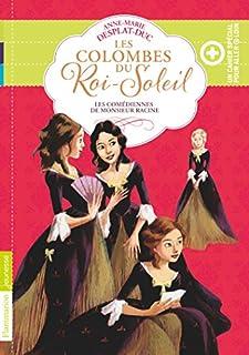 Les colombes du Roi-Soleil 01 : Les comédiennes de monsieur Racine, Desplat-Duc, Anne-Marie