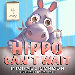 Hippo Can't Wait: (Childrens books about Patience, Picture Books, Preschool Books, Ages 3 5, Baby Books, Kids Books, Kindergarten Books)