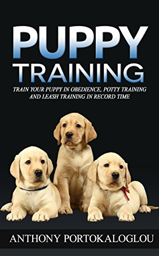 PUPPY TRAINING: Train your puppy in obedience, potty training and leash training in record time & BONUS dog food recipes book