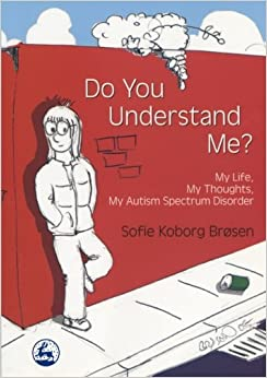 Do You Understand Me?: My Life, My Thoughts, My Autism Spectrum Disorder