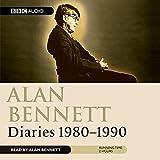 Alan Bennett: Diaries 1980-1990