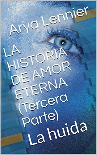 LA HISTORIA DE AMOR ETERNA (Tercera Parte): La huida (Spanish Edition)
