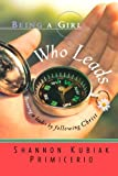 Being a Girl Who Leads, Shannon Kubiak Primicerio, 0764200917