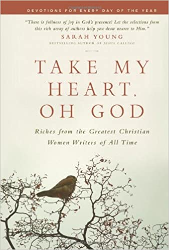 Take My Heart Oh God Riches From The Greatest Christian Women