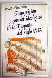 Inquisicion y el control ideologico en la España del siglo XVI La Otra historia de España: Amazon.es: Pinto Crespo, Virgilio: Libros