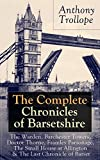 The Complete Chronicles of Barsetshire: The Warden, Barchester Towers, Doctor Thorne, Framley Parsonage, The Small House at Allington & The Last Chronicle ... politics and romance - Classics of Engl