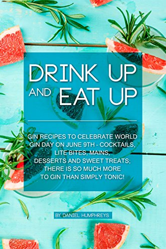 Drink Up and Eat Up: Gin Recipes to Celebrate World Gin Day on June 9th - Cocktails, Lite Bites, Mains, Desserts and Sweet Treats; There Is So Much More to Gin Than Simply Tonic!]()
