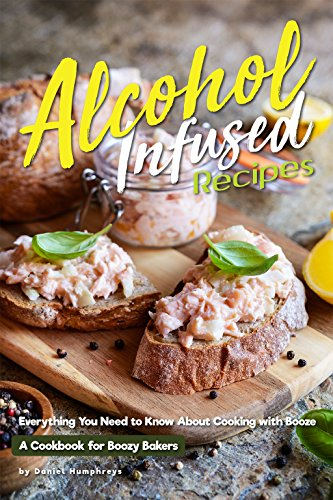 Alcohol-Infused Recipes: Everything You Need to Know About Cooking with Booze ()