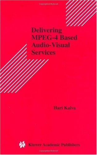 Delivering MPEG-4 Based Audio-Visual Services (Multimedia Systems and Applications Book 18)