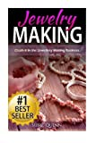 img - for Jewelry Making: Crush it in the Jewelry Making Business (Make Huge Profits by Designing Exquisite Beautiful Jewelry Right In Your Own Home) book / textbook / text book