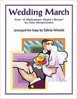 Amazon Wedding March From A Midsummers Night Dream For Harp 0888680025595 Sylvia Woods Felix Mendelssohn Books
