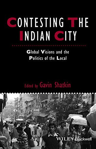 Contesting the Indian City: Global Visions and the Politics of the Local (Studies in Urban and Social Change)