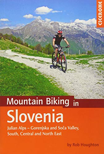 Mountain Biking in Slovenia: Julian Alps - Gorenjska and Soca Valley, Southern, Central and the North East (Cicerone Mountain Biking Guides) (Mountain Biking Guide)