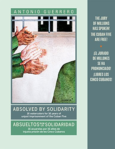 Absolved by Solidarity/Absueltos Por La Solidaridad: 16 Watercolors for 16 Years of Unjust Imprisonment of the Cuban Five (English and Spanish Edition)