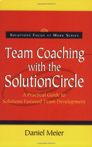Download Team Coaching with the Solution Circle (Solutions Focus at Work) ebook