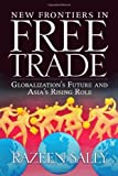 img - for New Frontiers in Free Trade: Globalization's Future and Asia's Rising Role by Sally, Razeen (August 20, 2008) Hardcover book / textbook / text book
