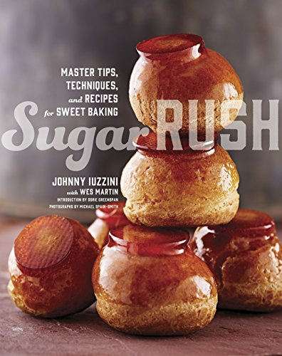 Sugar Rush: Master Tips, Techniques, and Recipes for Sweet Baking by Johnny Iuzzini, Wes Martin