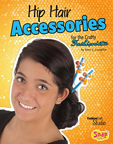 Hip Hair Accessories for the Crafty Fashionista (Fashion Craft - Fashion Crafty