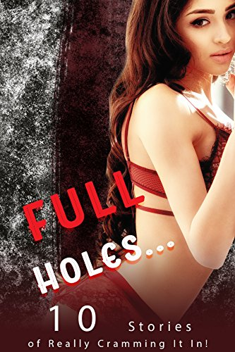 Full Holes… (10 Stories of Really Cramming It In!)