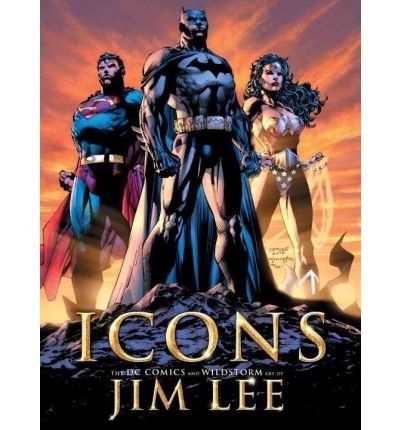 Icons : The DC Comics and Wildstorm Art of Jim Lee by Bill Baker and Jim Lee... PDF