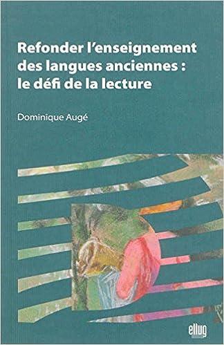 Téléchargez gratuitement des ebooks Refonder l'Enseignement des Langues Anciennes : le Defi de la Lecture PDF PDB CHM by Dominique Augé