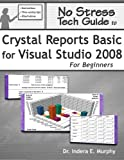 No Stress Tech Guide to Crystal Reports Basic for Visual Studio 2008 for Beginners, Indera Murphy, 0977391280