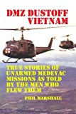 DMZ DUSTOFF Vietnam: True Stories Of Unarmed Medevac Missions As Told By The Men Who Flew Them - Black and White Photos (Volume 1)