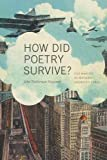 How Did Poetry Survive? : The Making of Modern American Verse, Newcomb, John Timberman, 025207968X