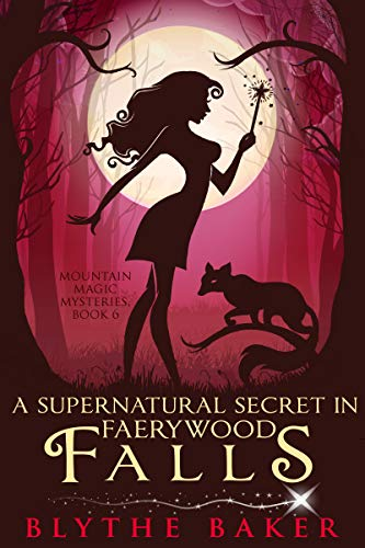 A Supernatural Secret in Faerywood Falls (Mountain Magic Mysteries Book 6) by [Baker, Blythe]