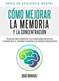 Cómo mejorar la memoria y la concentración: Técnicas para aumentar tus capacidades mentales y lograr que el cerebro funcione a su máximo rendimiento (Eficiencia Mental) (Spanish Edition)