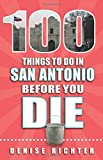 100 Things to Do in San Antonio Before You Die (100 Things to Do Before You Die)