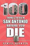 100 Things to Do in San Antonio Before You Die (100 Things to Do Before You Die)
